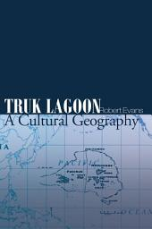 Truk Lagoon A Cultural Geography