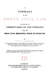 A Summary of the Roman Civil Law, Illustrated by Commentaries on and Parallels from the Mosaic, Canon, Mohammedan, English, and Foreign Law