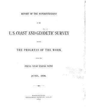 Report of the Superintendent of the U S  Coast and Geodetic Survey Showing the Progress of the Work During the Fiscal Year Ending with     PDF