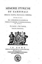Memorie storiche de' cardinali della santa romana Chiesa scritte da Lorenzo Cardella parroco de' SS. Vincenzo, ed Anastasio alla Regola in Roma. Tomo primo [-nono]: 1.2, Volume 3