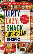 Dirty, Lazy, Snack Dirt-Cheap Recipes