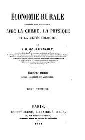 Économie rurale considérée dans ses rapports avec la chimie, la physique et la météorologie, par J. B. Boussingault ...