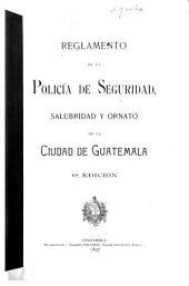 Reglamento de la policía de seguridad, salubridad y ornato de la ciudad de Guatemala