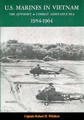 U S  Marines In Vietnam  The Advisory And Combat Assistance Era  1954 1964