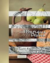 Pratique Dessin - XL Livre d'exercices 17: Nature morte