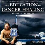 Education of Cancer Healing Vol. IV - Crusaders