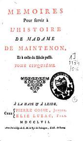 Mémoires pour servir à l'histoire de Mme de Maintenon et à celle du siècle passé. [Suivi de:] Lettres de Madame de Maintenon: Volumes5à6