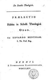 De studiis theologicis: Prælectio habita in scholâ theologicâ Oxon. Ab Edvardo Bentham, ...