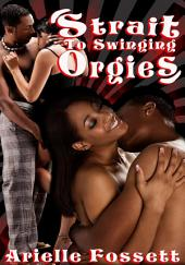 Strait To Swinging Orgies : Black Erotica: (Adults Only Erotica)