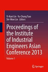 Proceedings Of The Institute Of Industrial Engineers Asian Conference 2013 Book PDF