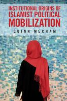 Institutional Origins of Islamist Political Mobilization PDF