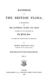 Handbook of the British Flora: A Description of the Flowering Plants and Ferns Indigenous To, Or Naturalized In, the British Isles : for the Use of Beginners and Amateurs, Volume 1
