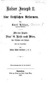 Kaiser Joseph II. und seine kirchlichen Reformen ... Mit einer Beigabe: Pius VI. Reise nach Wien, ihre Ursachen und Folgen. Aus dem Lateinischen von J. C. Cordara