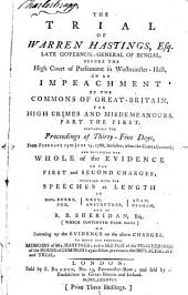 The Trial of Warren Hastings, Esq. Late Governor-General of Bengal, Before the High Court of Parliament in Westminster-Hall, on an Impeachment by the Commons of Great-Britain, for High Crimes and Misdemeanours: Proceedings of thirty-five days, from February 13 to June 14, 1788, inclusive, when the court adjourned; and including the whole of the evidence on the first and second charges, together with the speeches at length of Messrs. Burke, Fox, Grey, Anstruther, Adam, Pelham, and of R.B. Sheridan on summing up the evidence on the above charges