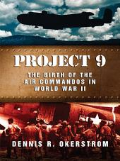 Project 9: The Birth of the Air Commandos in World War II