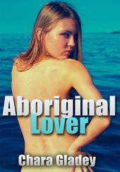 Aboriginal Lover : Erotic Sex Story: (Adults Only Erotica)