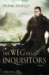 Der Weg des Inquisitors: Roman