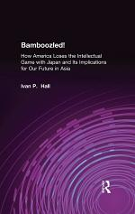 Bamboozled!: How America Loses the Intellectual Game with Japan and Its Implications for Our Future in Asia