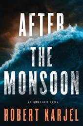 After the Monsoon: An Ernst Grip Novel