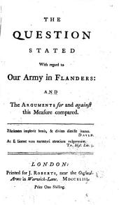 The Question Stated with Regard to Our Army in Flanders: and the Arguments for and Against this Measure Compared: Volume 4