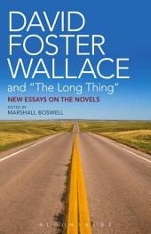 """David Foster Wallace and """"The Long Thing"""": New Essays on the Novels"""