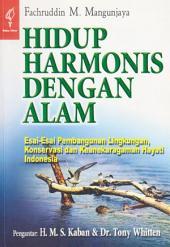 Hidup Harmonis dengan Alam: Esai-esai Pembangunan Lingkungan, Konservasi, dan Keanekaragaman Hayati Indonesia