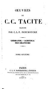 Oeuvres: Germanie. Agricola. Des Orateurs, Volume6