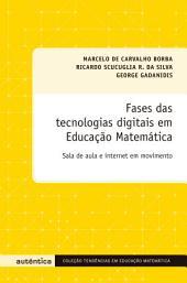 Fases das tecnologias digitais em Educação Matemática: Sala de aula e internet em movimento
