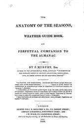 The Anatomy of the Seasons: Weather Guide Book, and Perpetual Companion to the Almanac