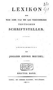 Lexikon der vom Jahr 1750 bis 1800 verstorbenen Teutschen Schriftsteller: Band 6