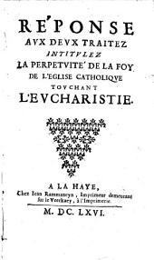Réponse aux deux traitez intitulez La perpetuité de la foy de l'Eglise catholique touchant l'Eucharistie [Par Jean Claude].