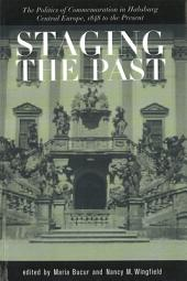 Staging the Past: The Politics of Commemoration in Habsburg Central Europe, 1848 to the Present
