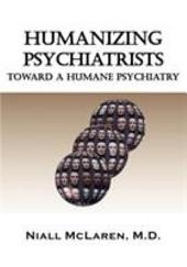 Humanizing Psychiatrists: Toward a Humane Psychiatry : an Application of the Philosophy of Science to Psychiatry