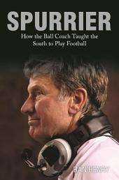 Spurrier: How The Ball Coach Taught the South to Play Football