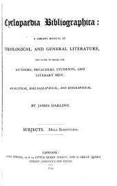 Cyclopaedia bibliographica: a library manual of theological and general literature, and guide to books for authors, preachers, students, and literary men. Analytical, bibliographical, and biographical
