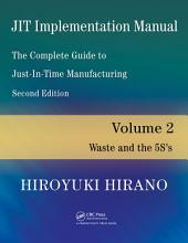 JIT Implementation Manual -- The Complete Guide to Just-In-Time Manufacturing: Volume 2 -- Waste and the 5S's, Edition 2