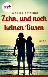 Zehn, und noch keinen Busen: booksnacks (Kurzgeschichte, Liebe)