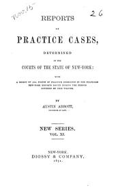 Reports of Practice Cases, Determined in the Courts of the State of New York: With a Digest of All Points of Practice Embraced in the Standard New York Reports ..., Volume 11