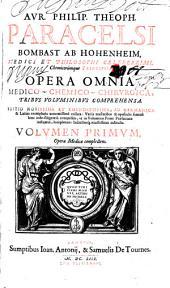 Aur. Philip. Theoph. Paracelsi Bombast ab Hohenheim ... Opera omnia medico-chemico-chirurgica, tribus voluminibus comprehensa ; volumen primum[-tertium]: Volume 1