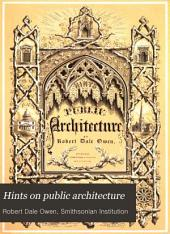 Hints on Public Architecture: Containing, Among Other Illustrations, Views and Plans of the Smithsonian Institution: Together with an Appendix Relative to Building Materials