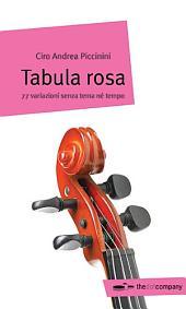 Tabula rosa: 77 variazioni senza tema né tempo