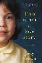 This Is Not a Love Story: A Memoir