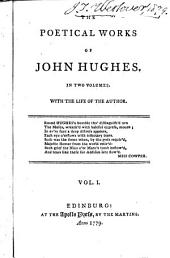 The Poetical Works of John Hughes: In Two Volumes, with the Life of the Author, Volume 1