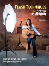Flash Techniques for Location Portraiture: Single and Multiple-Flash Lighting Techniques