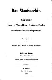 Das Staatsarchiv: Sammlung d. Offiziellen Aktenstücke zur Geschichte d. Gegenwart, Volume10