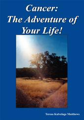 Cancer: The Adventure of Your Life!
