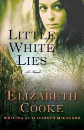 Little White Lies: A Novel