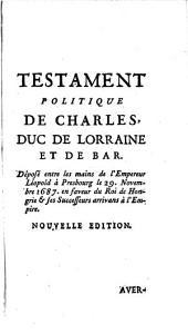 Recueil des testamens politiques du Cardinal de Richelieu, du Duc de Lorraine, de M. Colbert et de M. de Louvois: II,2 Testament du Duc de Lorraine, Volume1