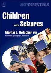 Children with Seizures: A Guide for Parents, Teachers, and Other Professionals