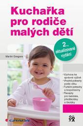 Kuchařka pro rodiče malých dětí: 2., aktualizované vydání